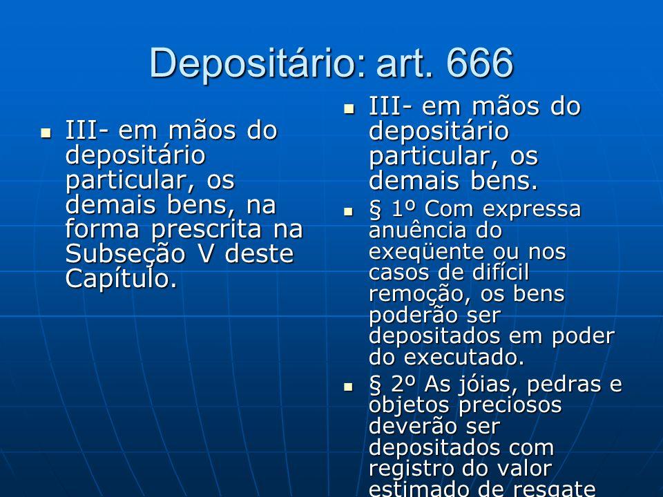 Depositário: art. 666 III- em mãos do depositário particular, os demais bens.