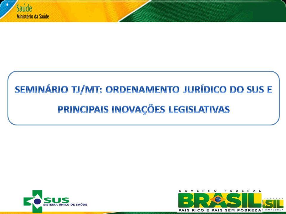 SEMINÁRIO TJ/MT: ORDENAMENTO JURÍDICO DO SUS E PRINCIPAIS INOVAÇÕES LEGISLATIVAS