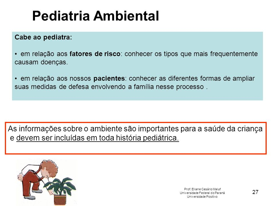 Pediatria AmbientalCabe ao pediatra: em relação aos fatores de risco: conhecer os tipos que mais frequentemente causam doenças.