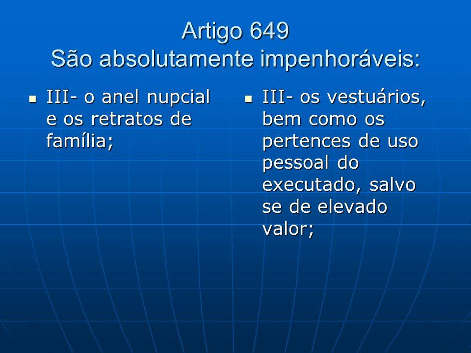 Artigo 649 São absolutamente impenhoráveis: