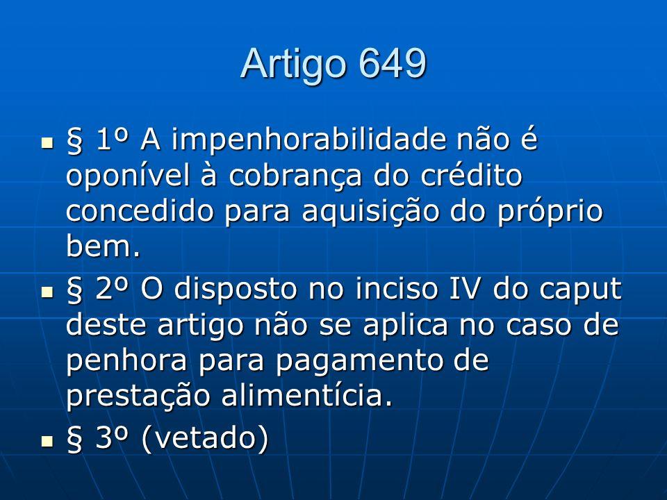 Artigo 649§ 1º A impenhorabilidade não é oponível à cobrança do crédito concedido para aquisição do próprio bem.
