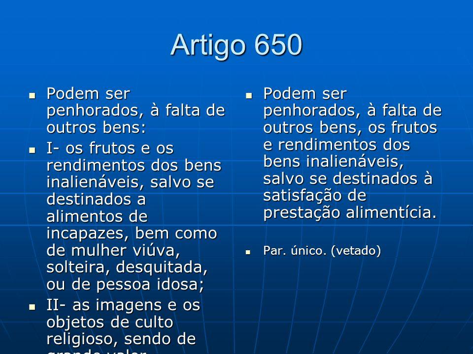 Artigo 650 Podem ser penhorados, à falta de outros bens: