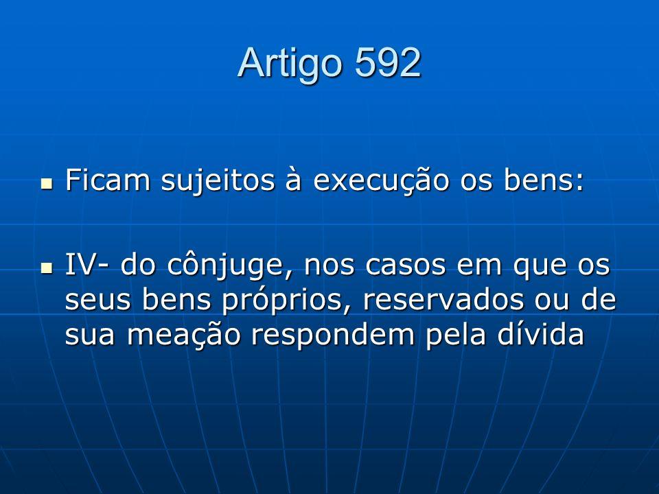 Artigo 592 Ficam sujeitos à execução os bens: