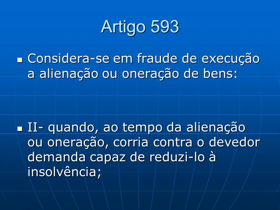 Artigo 593Considera-se em fraude de execução a alienação ou oneração de bens: