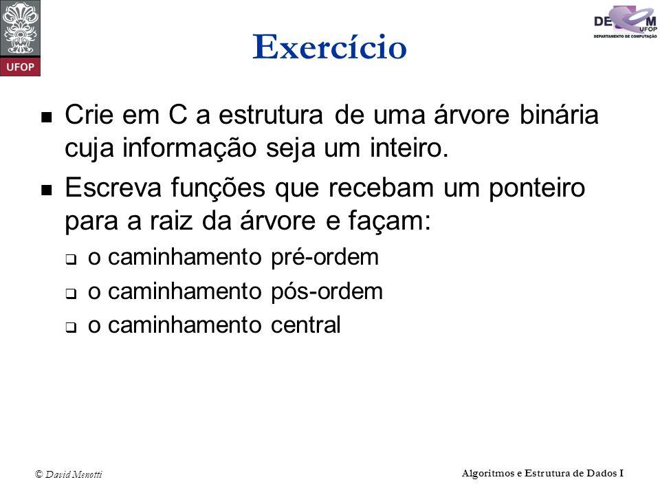 Exercício Crie em C a estrutura de uma árvore binária cuja informação seja um inteiro.