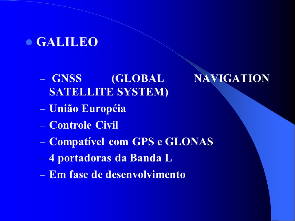 GALILEO GNSS (GLOBAL NAVIGATION SATELLITE SYSTEM) União Européia