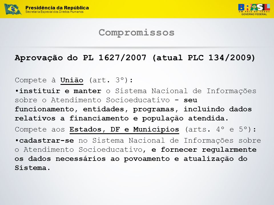 Compromissos Aprovação do PL 1627/2007 (atual PLC 134/2009)
