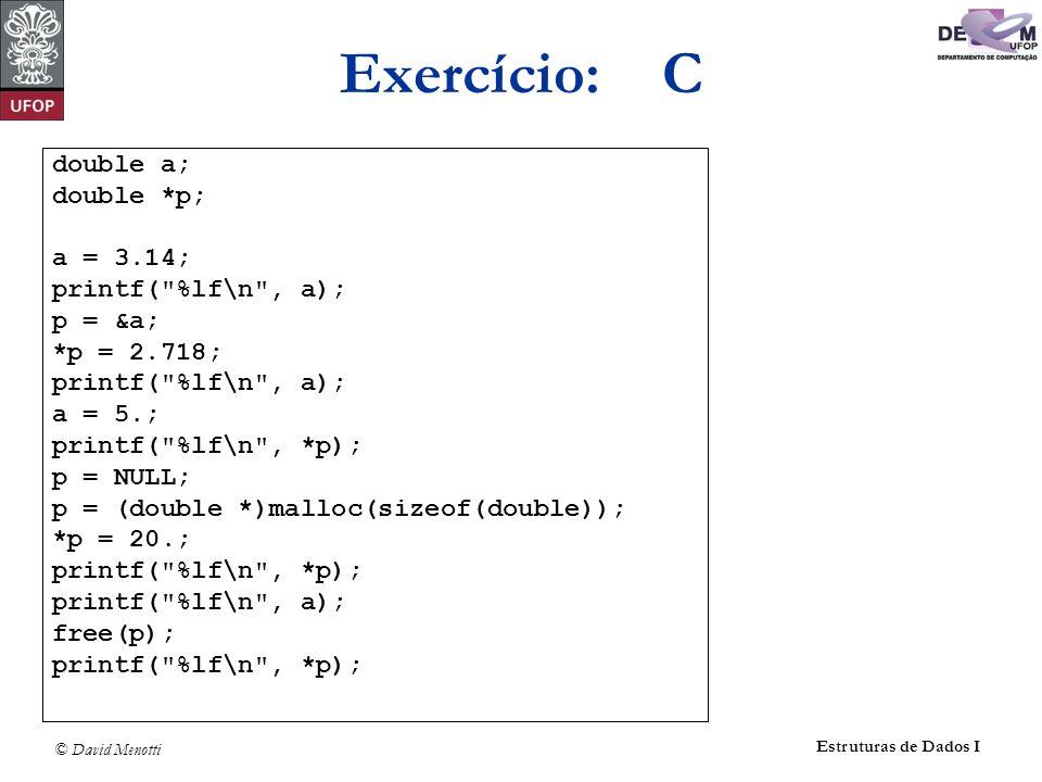 Exercício: C double a; double *p; a = 3.14; printf( %lf\n , a);