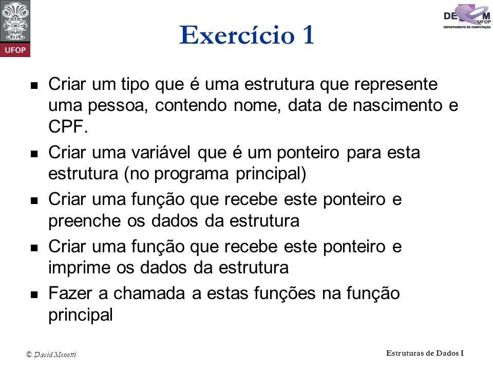Exercício 1Criar um tipo que é uma estrutura que represente uma pessoa, contendo nome, data de nascimento e CPF.