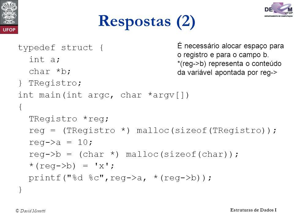 Respostas (2) typedef struct { int a; char *b; } TRegistro;