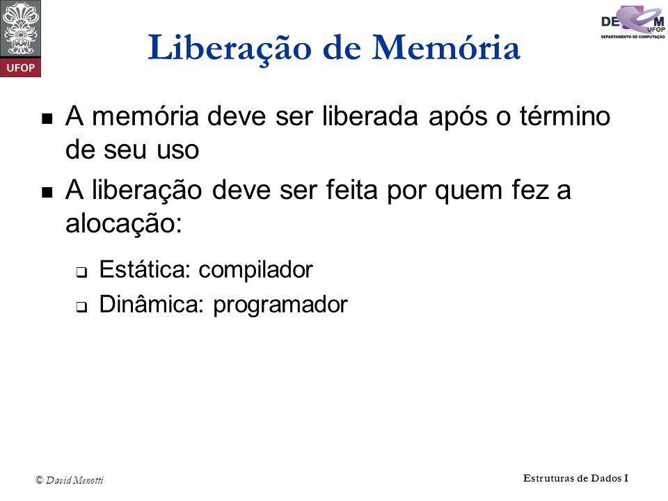 Liberação de Memória A memória deve ser liberada após o término de seu uso. A liberação deve ser feita por quem fez a alocação: