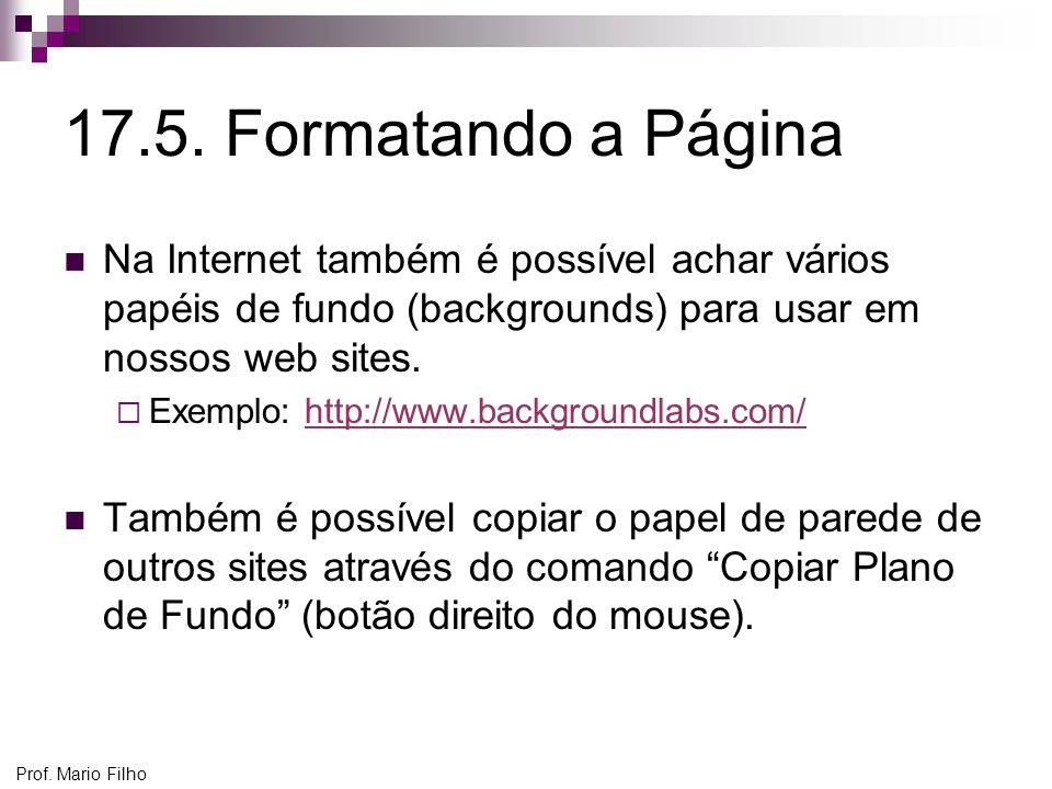 17.5. Formatando a Página Na Internet também é possível achar vários papéis de fundo (backgrounds) para usar em nossos web sites.