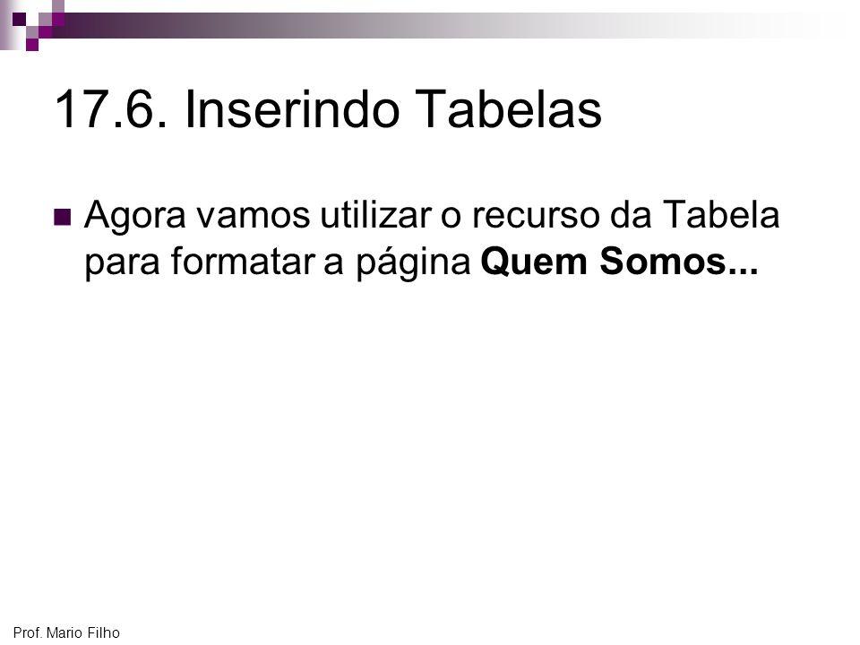 17.6. Inserindo Tabelas Agora vamos utilizar o recurso da Tabela para formatar a página Quem Somos...