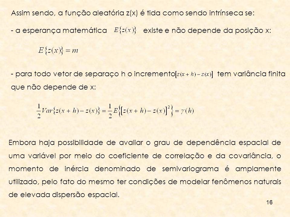 Assim sendo, a função aleatória z(x) é tida como sendo intrínseca se: