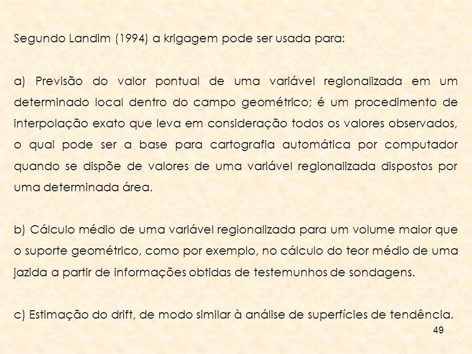 Segundo Landim (1994) a krigagem pode ser usada para:
