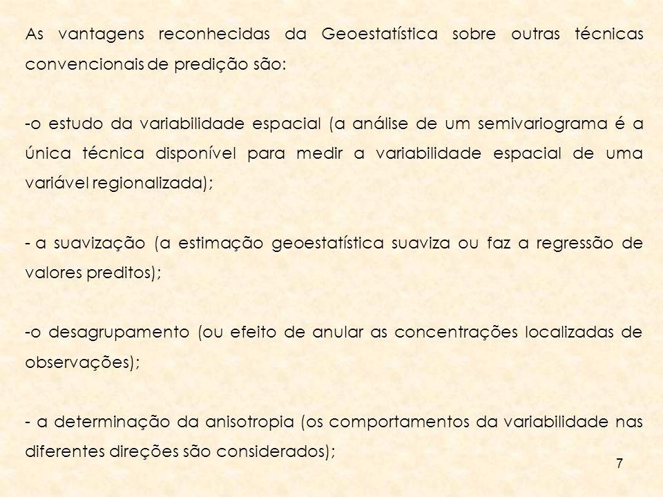 As vantagens reconhecidas da Geoestatística sobre outras técnicas convencionais de predição são: