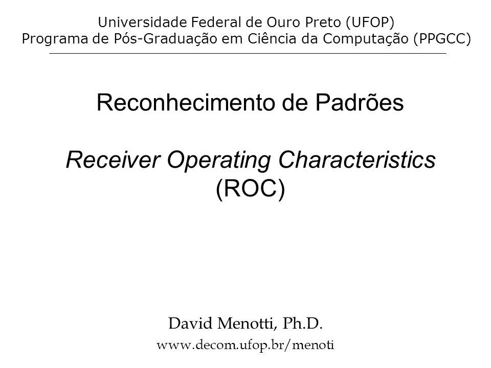 Reconhecimento de Padrões Receiver Operating Characteristics (ROC)
