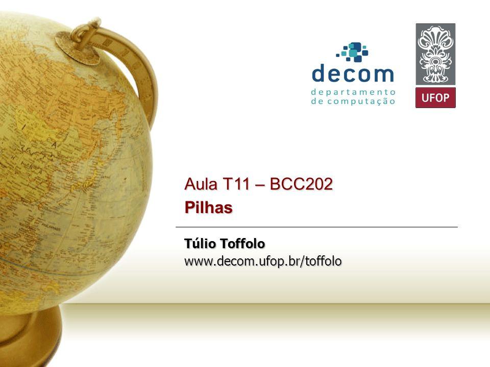 Aula T11 – BCC202 Pilhas Túlio Toffolo www.decom.ufop.br/toffolo