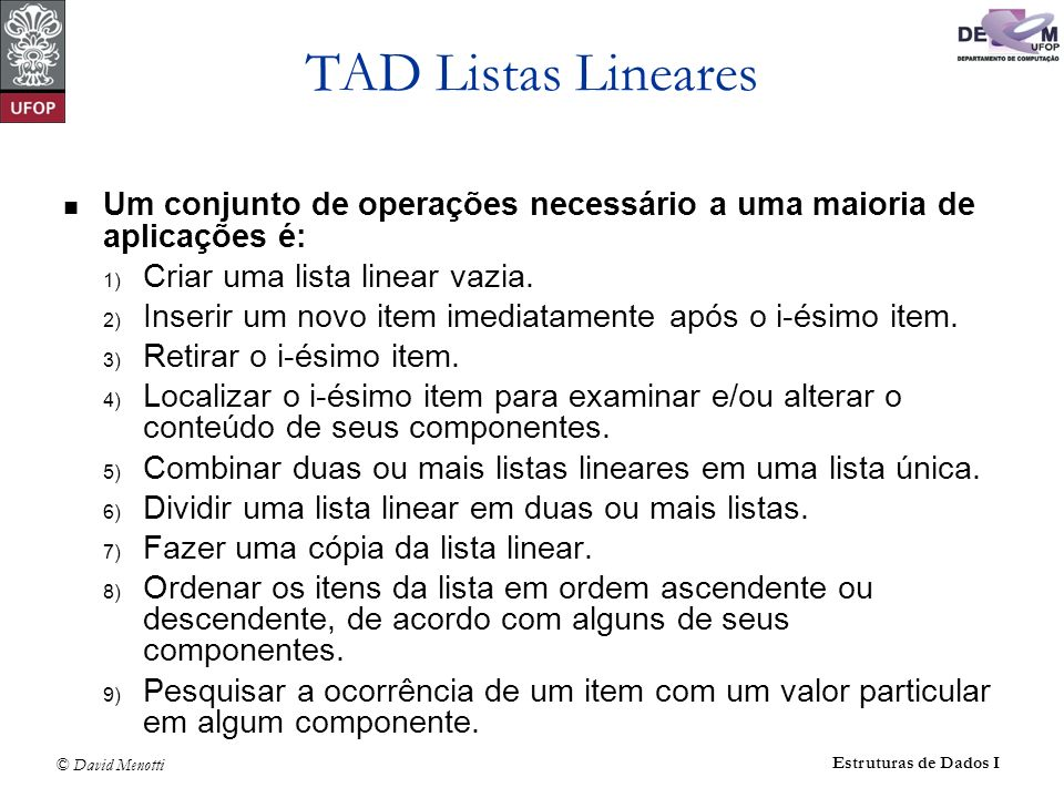 TAD Listas Lineares Um conjunto de operações necessário a uma maioria de aplicações é: Criar uma lista linear vazia.