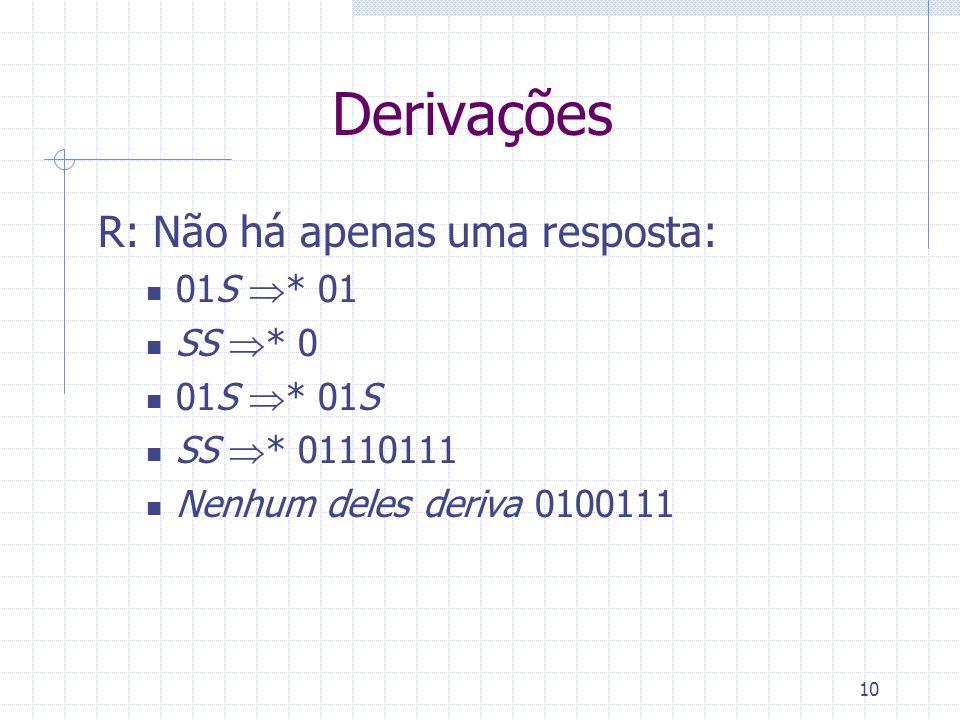 Derivações R: Não há apenas uma resposta: 01S * 01 SS * 0 01S * 01S