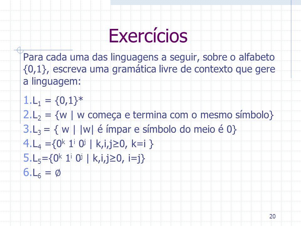Exercícios Para cada uma das linguagens a seguir, sobre o alfabeto {0,1}, escreva uma gramática livre de contexto que gere a linguagem: