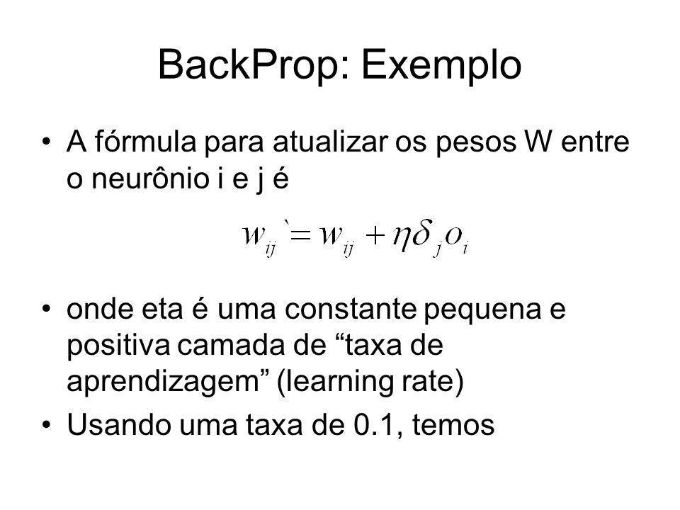 BackProp: Exemplo A fórmula para atualizar os pesos W entre o neurônio i e j é.