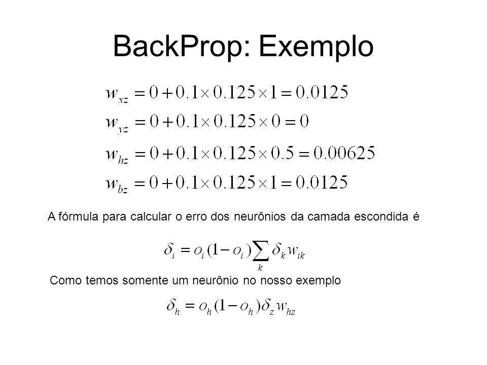 BackProp: ExemploA fórmula para calcular o erro dos neurônios da camada escondida é.