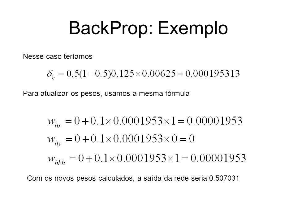 BackProp: Exemplo Nesse caso teríamos