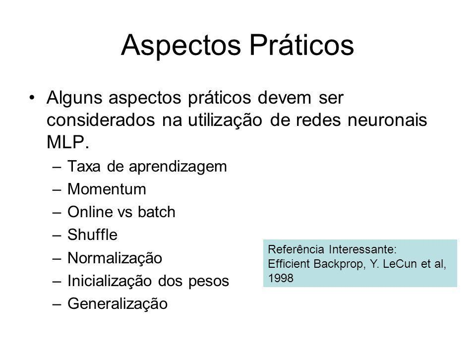 Aspectos Práticos Alguns aspectos práticos devem ser considerados na utilização de redes neuronais MLP.