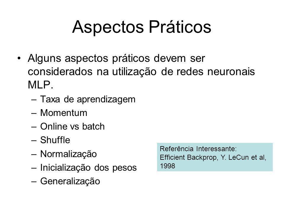 Aspectos PráticosAlguns aspectos práticos devem ser considerados na utilização de redes neuronais MLP.