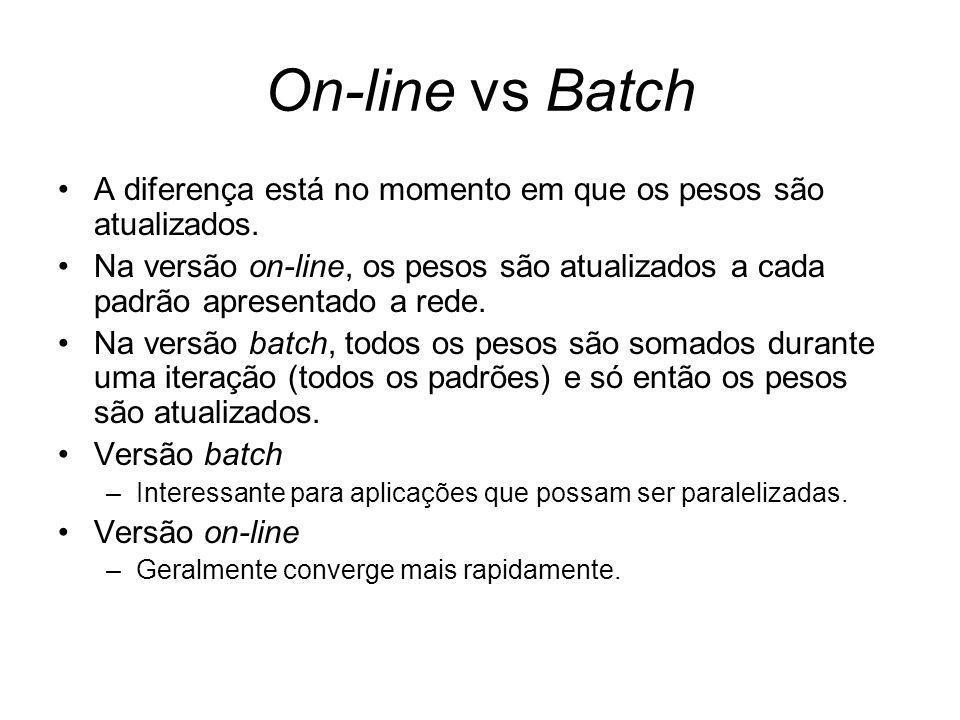 On-line vs Batch A diferença está no momento em que os pesos são atualizados.