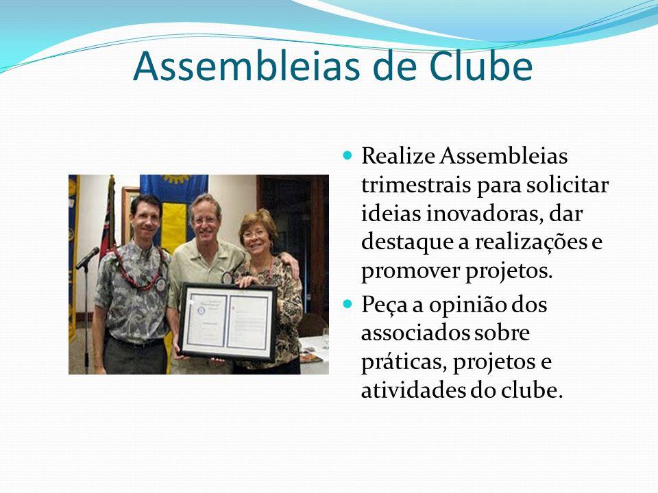 Assembleias de Clube Realize Assembleias trimestrais para solicitar ideias inovadoras, dar destaque a realizações e promover projetos.