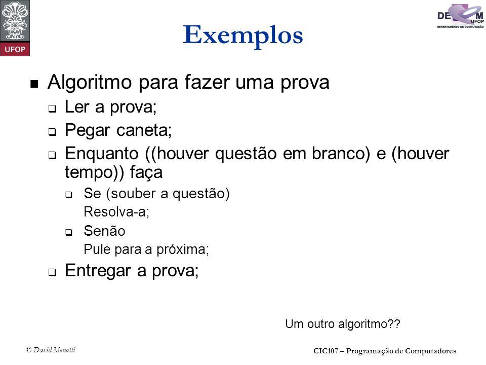 Exemplos Algoritmo para fazer uma prova Ler a prova; Pegar caneta;