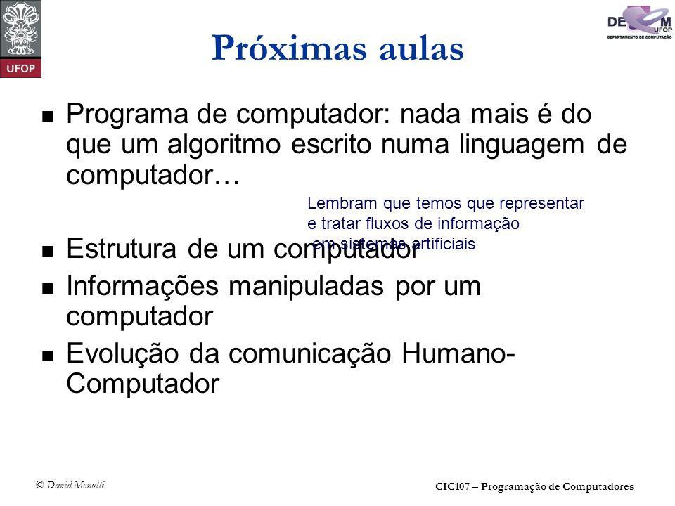 Próximas aulas Programa de computador: nada mais é do que um algoritmo escrito numa linguagem de computador…