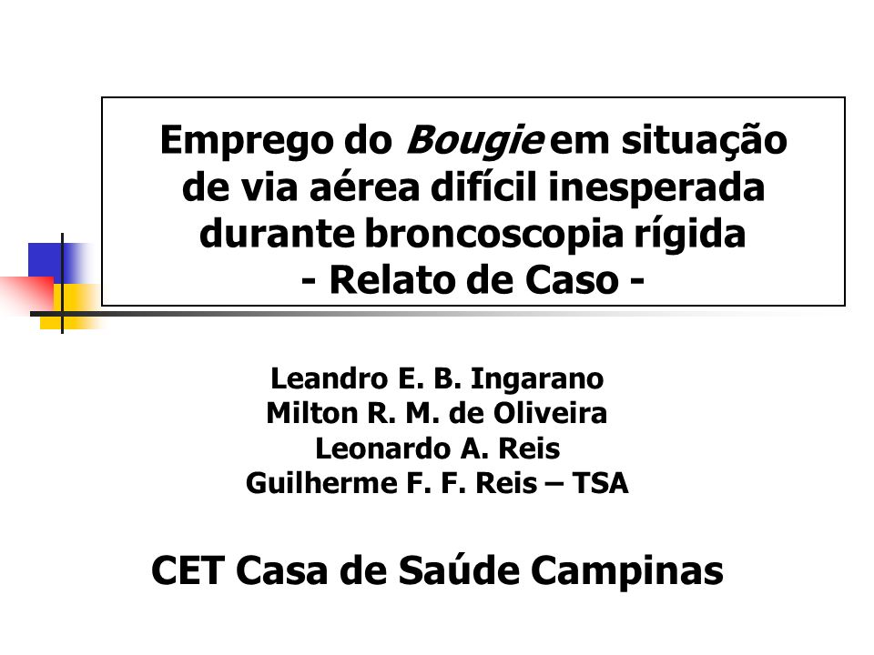 Emprego do Bougie em situação de via aérea difícil inesperada durante broncoscopia rígida - Relato de Caso -