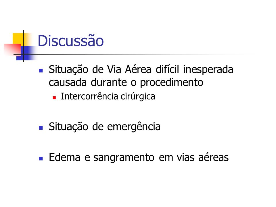 Discussão Situação de Via Aérea difícil inesperada causada durante o procedimento. Intercorrência cirúrgica.
