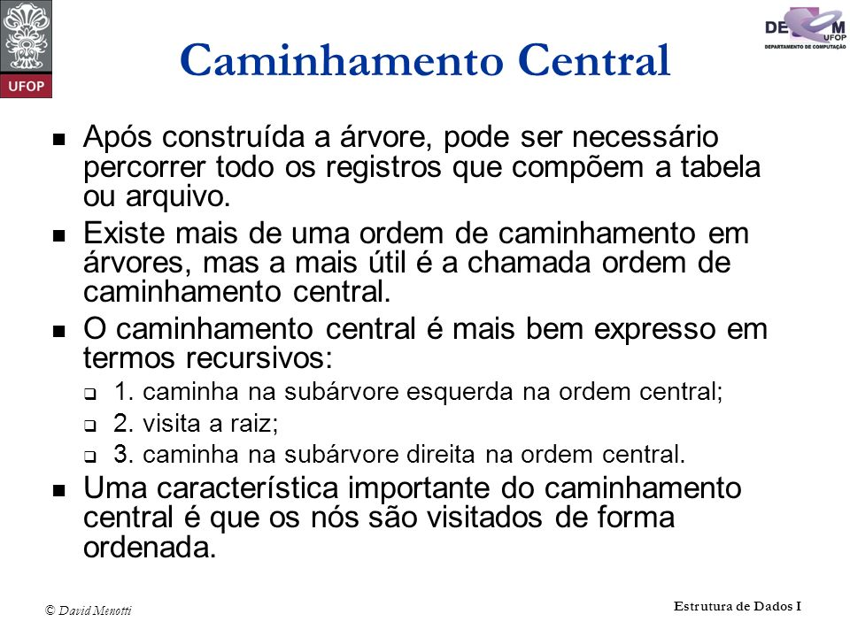 Caminhamento CentralApós construída a árvore, pode ser necessário percorrer todo os registros que compõem a tabela ou arquivo.