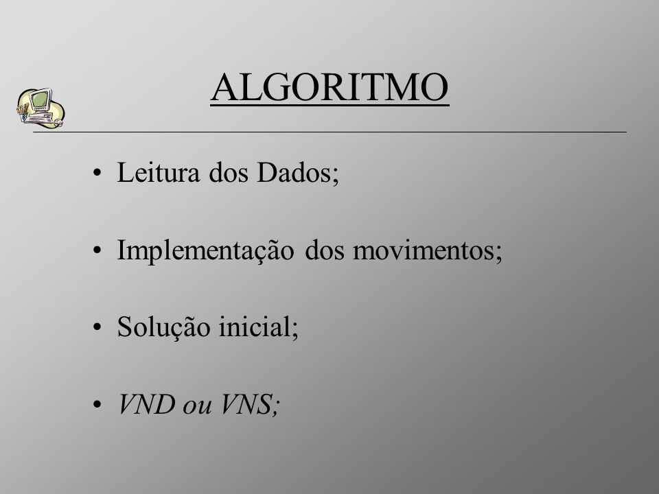 ALGORITMO Leitura dos Dados; Implementação dos movimentos;
