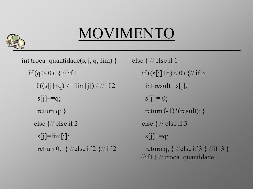 MOVIMENTO int troca_quantidade(s, j, q, lim) { if (q > 0) { // if 1
