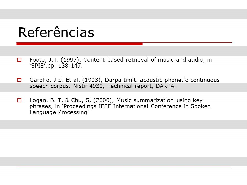 Referências Foote, J.T. (1997), Content-based retrieval of music and audio, in 'SPIE',pp. 138-147.