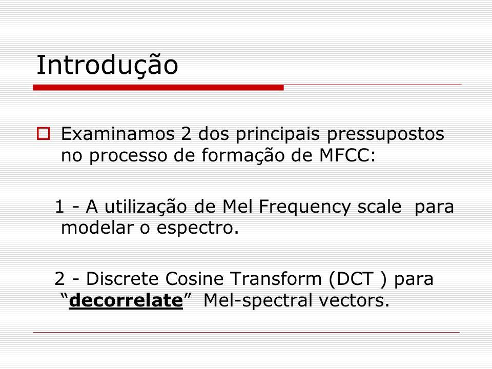 Introdução Examinamos 2 dos principais pressupostos no processo de formação de MFCC: