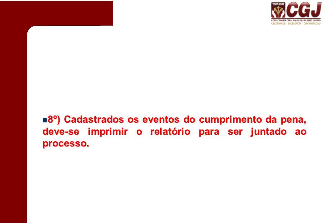 8º) Cadastrados os eventos do cumprimento da pena, deve-se imprimir o relatório para ser juntado ao processo.