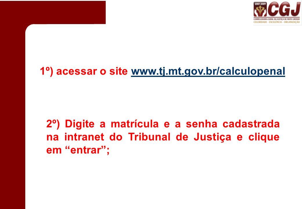 1º) acessar o site www.tj.mt.gov.br/calculopenal