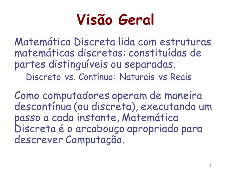Visão Geral Matemática Discreta lida com estruturas matemáticas discretas: constituídas de partes distinguíveis ou separadas.