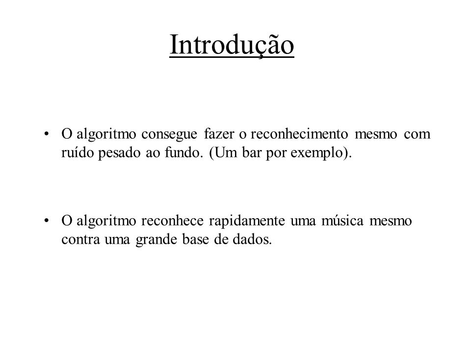 Introdução O algoritmo consegue fazer o reconhecimento mesmo com ruído pesado ao fundo. (Um bar por exemplo).