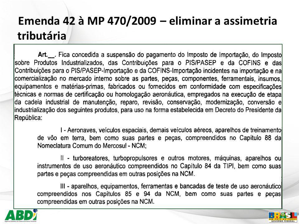Emenda 42 à MP 470/2009 – eliminar a assimetria tributária