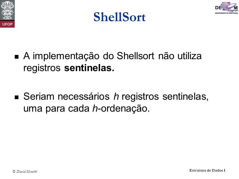 ShellSort A implementação do Shellsort não utiliza registros sentinelas.