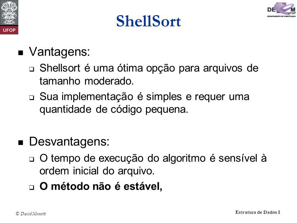 ShellSort Vantagens: Desvantagens: