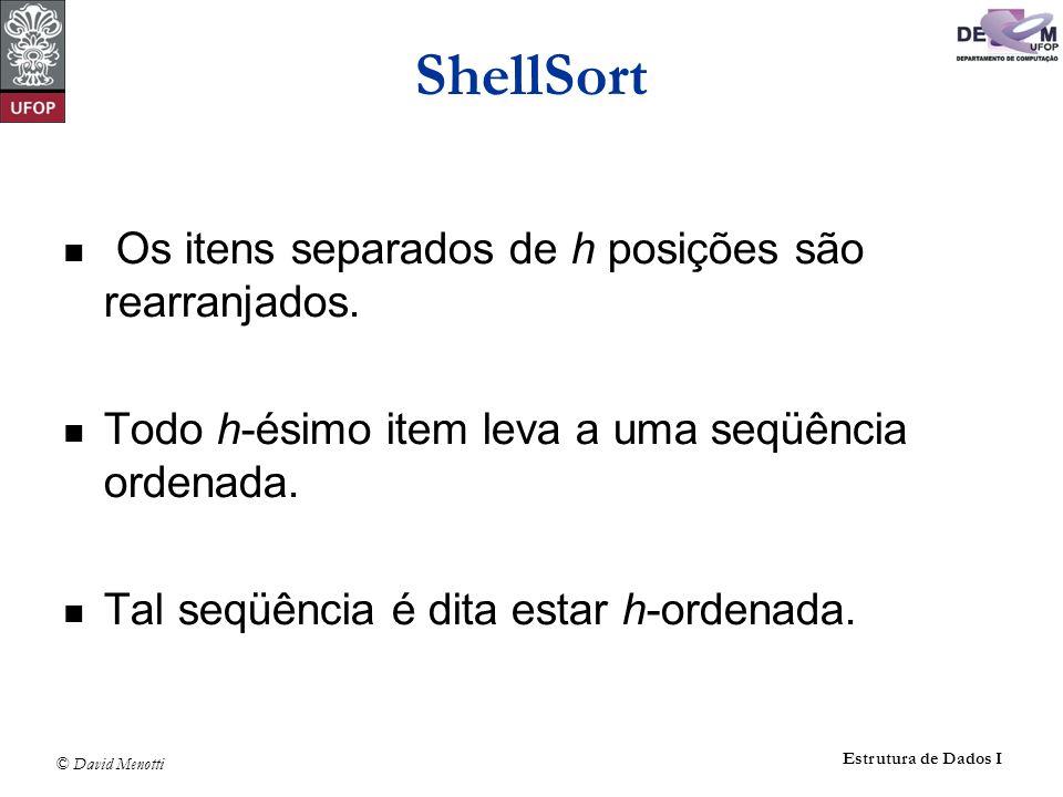 ShellSort Os itens separados de h posições são rearranjados.