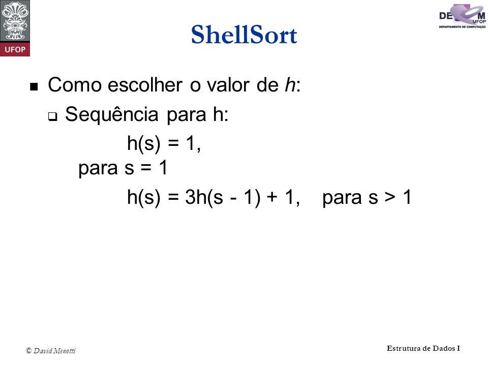 ShellSort Como escolher o valor de h: Sequência para h: